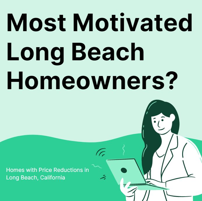 Most motivated Long Beach homeowners