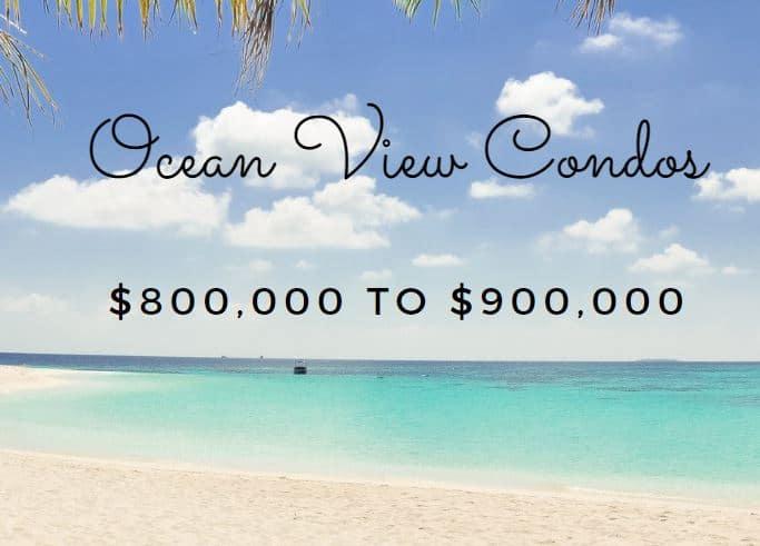 Ocean View Condos 800k to 900k