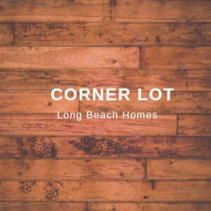 Corner Lot Long Beach Homes
